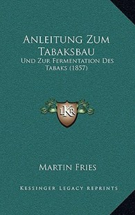 Anleitung Zum Tabaksbau by Martin Fries (9781167757150) - HardCover - Modern & Contemporary Fiction Literature