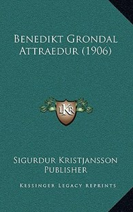 Benedikt Grondal Attraedur (1906) by Sigurdur Kristjansson Publisher (9781167757266) - HardCover - Modern & Contemporary Fiction Literature