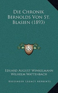 Die Chronik Bernolds Von St. Blasien (1893) by Wilhelm Wattenbach, Eduard August Winkelmann (9781167758256) - HardCover - Modern & Contemporary Fiction Literature