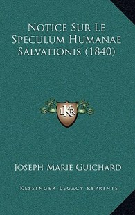 Notice Sur Le Speculum Humanae Salvationis (1840) by Joseph Marie Guichard (9781167758706) - HardCover - Modern & Contemporary Fiction Literature