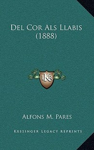 del Cor ALS Llabis (1888) by Alfons M Pares (9781167759581) - HardCover - Modern & Contemporary Fiction Literature
