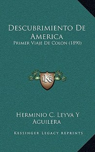 Descubrimiento de America by Herminio C Leyva y Aguilera (9781167759796) - HardCover - Modern & Contemporary Fiction Literature