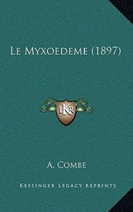 Le Myxoedeme (1897) by A Combe (9781167760143) - HardCover - Modern & Contemporary Fiction Literature