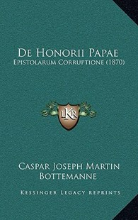 de Honorii Papae by Caspar Joseph Martin Bottemanne (9781167762826) - HardCover - Modern & Contemporary Fiction Literature