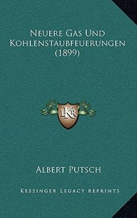 Neuere Gas Und Kohlenstaubfeuerungen (1899) by Albert Putsch (9781167763724) - HardCover - Modern & Contemporary Fiction Literature
