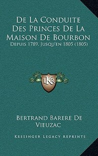 de La Conduite Des Princes de La Maison de Bourbon by Bertrand Barere De Vieuzac (9781167768088) - HardCover - Modern & Contemporary Fiction Literature