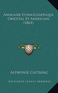 Annuaire Ethnographique Oriental Et Americain (1861) by Alphonse Castaing (9781167768323) - HardCover - Modern & Contemporary Fiction Literature