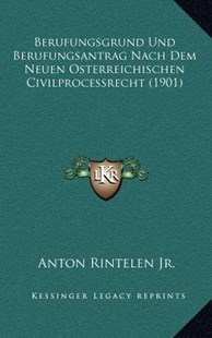 Berufungsgrund Und Berufungsantrag Nach Dem Neuen Osterreichischen Civilprocessrecht (1901) by Anton Rintelen Jr. (9781167768347) - HardCover - Modern & Contemporary Fiction Literature