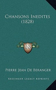Chansons Inedites (1828) by Pierre Jean De Beranger (9781167769313) - HardCover - Modern & Contemporary Fiction Literature