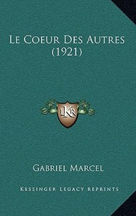 Le Coeur Des Autres (1921) by Gabriel Marcel (9781167770418) - HardCover - Modern & Contemporary Fiction Literature