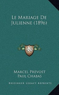 Le Mariage de Julienne (1896) by Marcel Prevost, Paul Chabas (9781167776038) - HardCover - Modern & Contemporary Fiction Literature