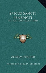 Specus Sancti Benedicti by Anselm Fischer (9781167776267) - HardCover - Modern & Contemporary Fiction Literature