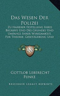 Das Wesen Der Polizei by Gottlob Leberecht Funke (9781167776854) - HardCover - Modern & Contemporary Fiction Literature