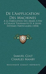 de L'Aapplication Des Machines by Samuel Colt, Charles Manby (9781167776953) - HardCover - Modern & Contemporary Fiction Literature