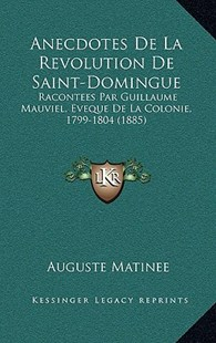 Anecdotes de La Revolution de Saint-Domingue by Auguste Matinee (9781167777196) - HardCover - Modern & Contemporary Fiction Literature