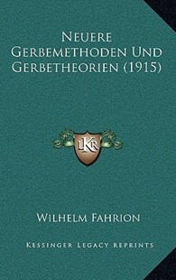 Neuere Gerbemethoden Und Gerbetheorien (1915) by Wilhelm Fahrion (9781167777936) - HardCover - Modern & Contemporary Fiction Literature