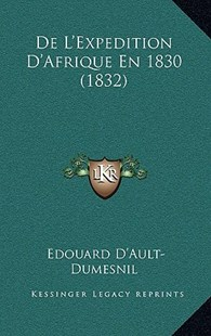 de L'Expedition D'Afrique En 1830 (1832) by Edouard D'Ault-Dumesnil (9781167779091) - HardCover - Modern & Contemporary Fiction Literature