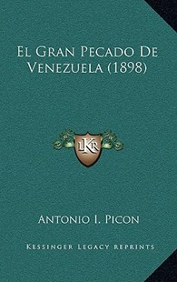 El Gran Pecado de Venezuela (1898) by Antonio I Picon (9781167781049) - HardCover - Modern & Contemporary Fiction Literature