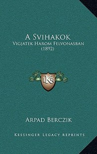 A Svihakok by Arpad Berczik (9781167781704) - HardCover - Modern & Contemporary Fiction Literature
