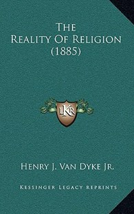 The Reality of Religion (1885) by Henry J Van Dyke Jr. (9781167783586) - HardCover - Modern & Contemporary Fiction Literature