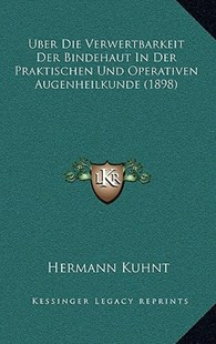 Uber Die Verwertbarkeit Der Bindehaut in Der Praktischen Und Operativen Augenheilkunde (1898) by Hermann Kuhnt (9781167783692) - HardCover - Modern & Contemporary Fiction Literature