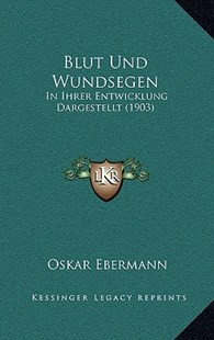 Blut Und Wundsegen by Oskar Ebermann (9781167783814) - HardCover - Modern & Contemporary Fiction Literature