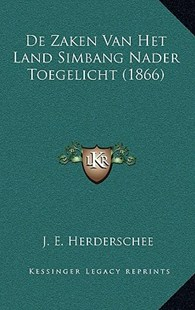 de Zaken Van Het Land Simbang Nader Toegelicht (1866) by J E Herderschee (9781167784514) - HardCover - Modern & Contemporary Fiction Literature