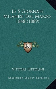 Le 5 Giornate Milanesi del Marzo, 1848 (1889) by Vittore Ottolini (9781167784934) - HardCover - Modern & Contemporary Fiction Literature