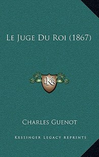 Le Juge Du Roi (1867) by Charles Guenot (9781167785078) - HardCover - Modern & Contemporary Fiction Literature