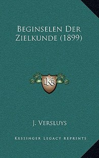 Beginselen Der Zielkunde (1899) by J Versluys (9781167785887) - HardCover - Modern & Contemporary Fiction Literature