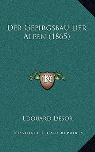 Der Gebirgsbau Der Alpen (1865) by Edouard Desor (9781167786594) - HardCover - Modern & Contemporary Fiction Literature