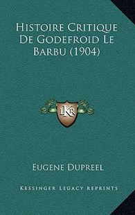 Histoire Critique de Godefroid Le Barbu (1904) by Eugene Dupreel (9781167786976) - HardCover - Modern & Contemporary Fiction Literature