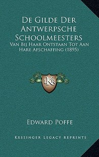 de Gilde Der Antwerpsche Schoolmeesters by Edward Poffe (9781167790584) - HardCover - Modern & Contemporary Fiction Literature