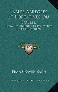 Tables Abregees Et Portatives Du Soleil by Franz Xaver Zach (9781167794711) - HardCover - Modern & Contemporary Fiction Literature