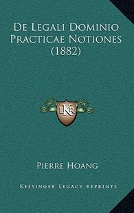de Legali Dominio Practicae Notiones (1882) by Pierre Hoang (9781167795374) - HardCover - Modern & Contemporary Fiction Literature