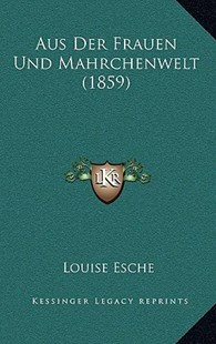 Aus Der Frauen Und Mahrchenwelt (1859) by Louise Esche (9781167796418) - HardCover - Modern & Contemporary Fiction Literature