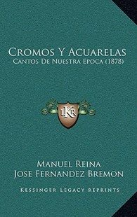 Cromos y Acuarelas by Manuel Reina, Jose Fernandez Bremon (9781167796548) - HardCover - Modern & Contemporary Fiction Literature