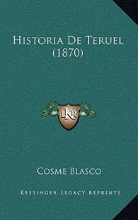Historia de Teruel (1870) by Cosme Blasco (9781167797248) - HardCover - Modern & Contemporary Fiction Literature