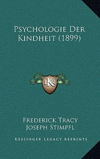 Psychologie Der Kindheit (1899) by Frederick Tracy, Joseph Stimpfl (9781167797743) - HardCover - Modern & Contemporary Fiction Literature