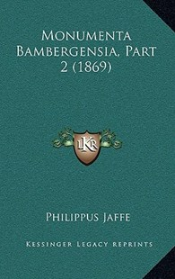 Monumenta Bambergensia, Part 2 (1869) by Philippus Jaffe (9781167798887) - HardCover - Modern & Contemporary Fiction Literature