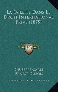 La Faillite Dans Le Droit International Prive (1875) by Giuseppe Carle, Ernest DuBois (9781167801648) - HardCover - Modern & Contemporary Fiction Literature
