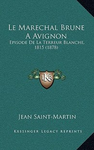 Le Marechal Brune a Avignon by Jean Saint-Martin (9781167801730) - HardCover - Modern & Contemporary Fiction Literature