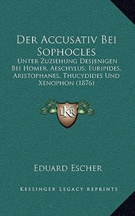 Der Accusativ Bei Sophocles by Eduard Escher (9781167803994) - HardCover - Modern & Contemporary Fiction Literature