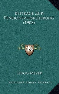 Beitrage Zur Pensionsversicherung (1903) by Hugo Meyer (9781167804892) - HardCover - Modern & Contemporary Fiction Literature