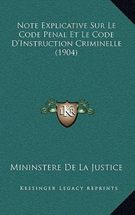 Note Explicative Sur Le Code Penal Et Le Code D'Instruction Criminelle (1904) by Mininstere De La Justice (9781167807145) - HardCover - Modern & Contemporary Fiction Literature