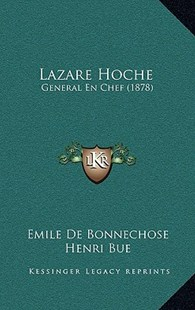 Lazare Hoche by Emile De Bonnechose, Henri Bue (9781167808371) - HardCover - Modern & Contemporary Fiction Literature