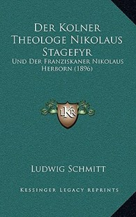 Der Kolner Theologe Nikolaus Stagefyr by Ludwig Schmitt (9781167809644) - HardCover - Modern & Contemporary Fiction Literature