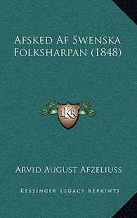 Afsked AF Swenska Folksharpan (1848) by Arvid August Afzeliuss (9781167809699) - HardCover - Modern & Contemporary Fiction Literature