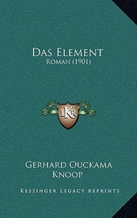 Das Element by Gerhard Ouckama Knoop (9781167810770) - HardCover - Modern & Contemporary Fiction Literature