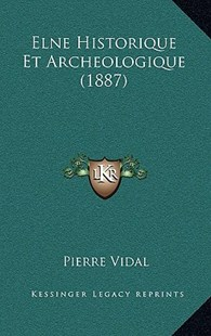 Elne Historique Et Archeologique (1887) by Pierre Vidal (9781167811272) - HardCover - Modern & Contemporary Fiction Literature